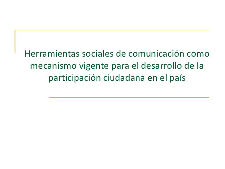 Herramientas sociales de comunicación como mecanismo vigente para el desarrollo de la participación ciudadana en el país