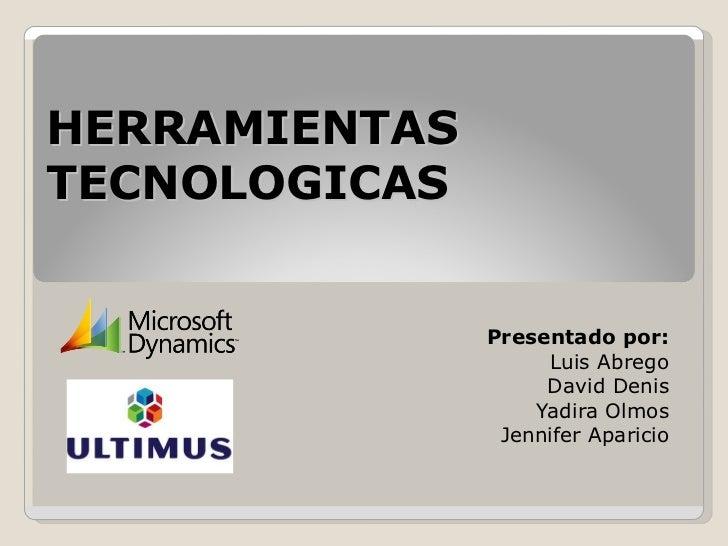 HERRAMIENTAS TECNOLOGICAS Presentado por: Luis Abrego David Denis Yadira Olmos Jennifer Aparicio