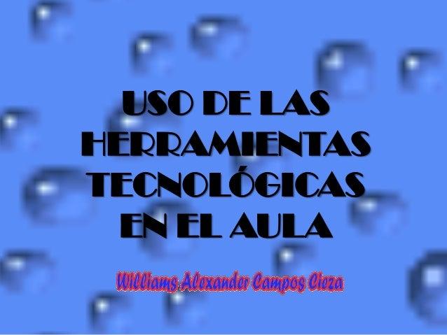 USO DE LAS HERRAMIENTAS TECNOLÓGICAS EN EL AULA