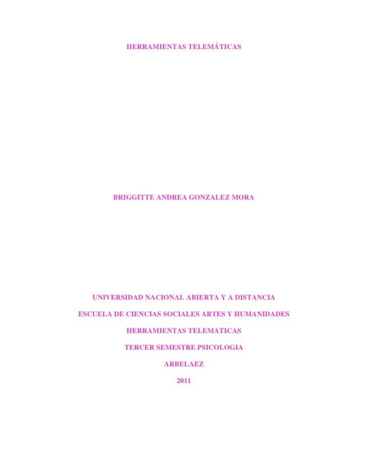HERRAMIENTAS TELEMÁTICAS       BRIGGITTE ANDREA GONZALEZ MORA   UNIVERSIDAD NACIONAL ABIERTA Y A DISTANCIAESCUELA DE CIENC...