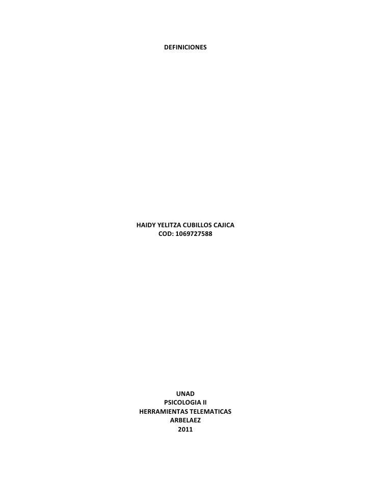 DEFINICIONES<br />HAIDY YELITZA CUBILLOS CAJICA<br />COD: 1069727588<br />UNAD<br />PSICOLOGIA II<br />HERRAMIENTAS TELEMA...