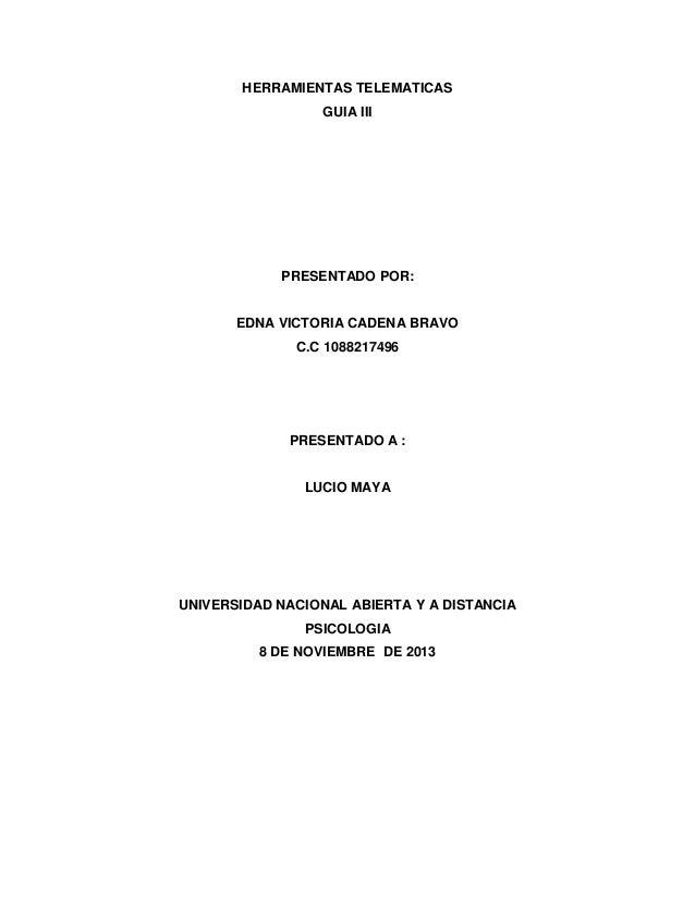 HERRAMIENTAS TELEMATICAS GUIA III  PRESENTADO POR:  EDNA VICTORIA CADENA BRAVO C.C 1088217496  PRESENTADO A :  LUCIO MAYA ...