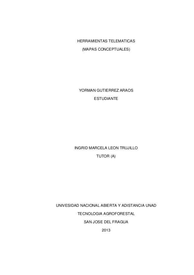 HERRAMIENTAS TELEMATICAS (MAPAS CONCEPTUALES)  YORMAN GUTIERREZ ARAOS ESTUDIANTE  INGRID MARCELA LEON TRUJILLO TUTOR (A)  ...