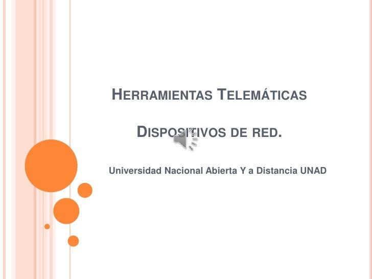 Herramientas Telemáticas Dispositivos de red.<br />Universidad Nacional Abierta Y a Distancia UNAD<br />