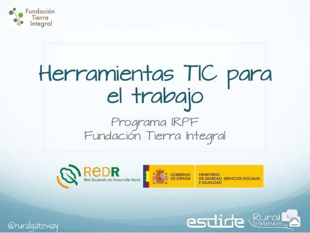 Herramientas TIC para el trabajo Programa IRPF Fundación Tierra Integral  @ruralgateway