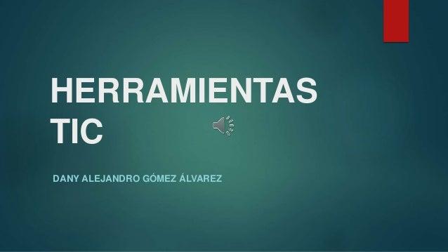 HERRAMIENTAS TIC DANY ALEJANDRO GÓMEZ ÁLVAREZ