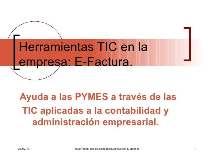 Herramientas TIC en la empresa: E-Factura. Ayuda a las PYMES a través de las TIC aplicadas a la contabilidad y  administra...
