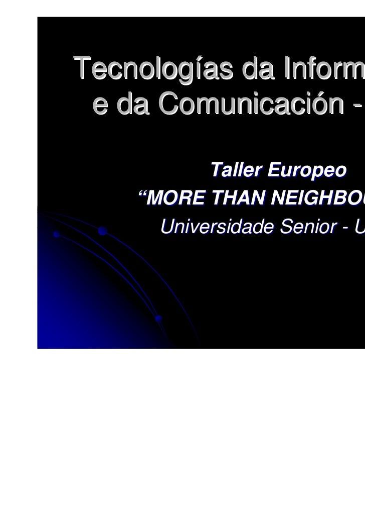"""Tecnologías da Información e da Comunicación - TIC           Taller Europeo    """"MORE THAN NEIGHBOURS!""""      Universidade S..."""