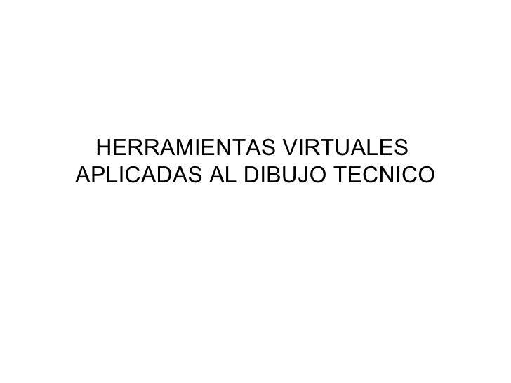 Herramientas virtuales  aplicadas al dibujo tecnicopresentacion