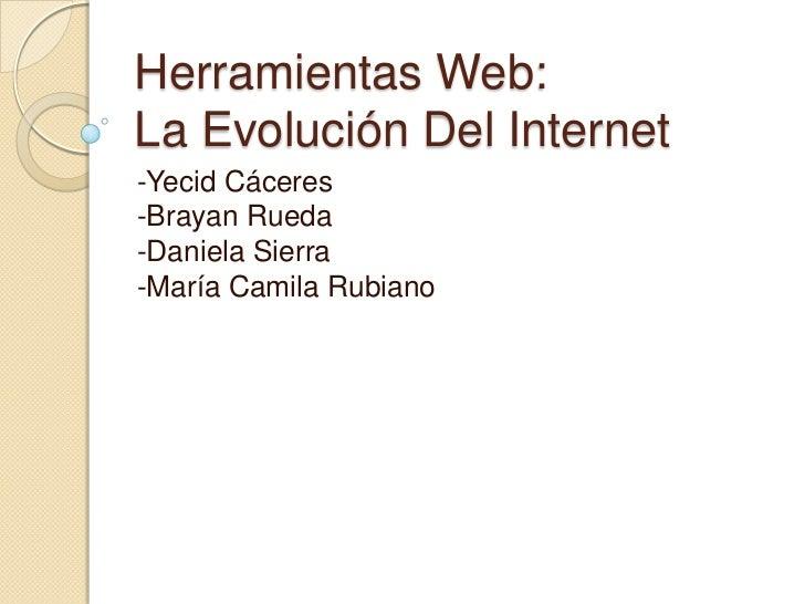 Herramientas Web:La Evolución Del Internet-Yecid Cáceres-Brayan Rueda-Daniela Sierra-María Camila Rubiano