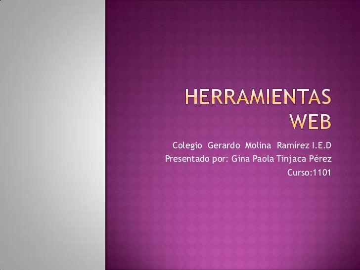 Colegio Gerardo Molina Ramírez I.E.DPresentado por: Gina Paola Tinjaca Pérez                             Curso:1101