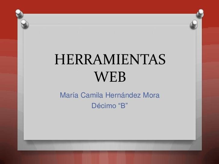 """HERRAMIENTAS    WEBMaría Camila Hernández Mora        Décimo """"B"""""""