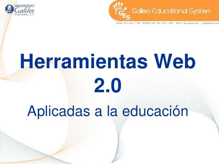 Herramientas Web 2.0 <br />Aplicadas a la educación<br />