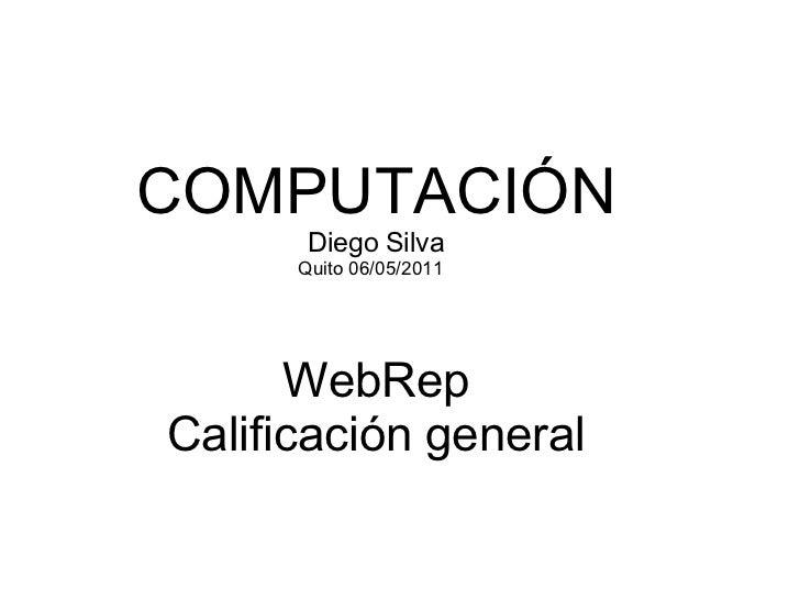 COMPUTACIÓN Diego Silva Quito 06/05/2011   WebRep Calificación general