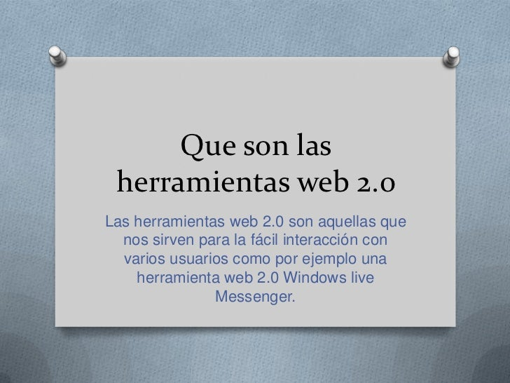 Que son las herramientas web 2.0Las herramientas web 2.0 son aquellas que  nos sirven para la fácil interacción con  vario...