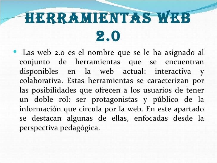 Herramientas web         2.0 Las web 2.0 es el nombre que se le ha asignado al conjunto de herramientas que se encuentran...