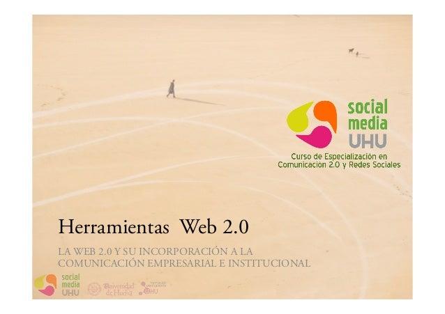Herramientas Web 2.0LA WEB 2.0 Y SU INCORPORACIÓN A LACOMUNICACIÓN EMPRESARIAL E INSTITUCIONAL