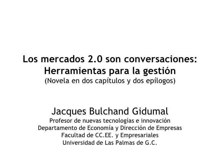 Los mercados 2.0 son conversaciones:     Herramientas para la gestión      (Novela en dos capítulos y dos epílogos)       ...