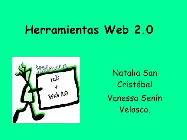 Herramientas Web 2.0 Natalia San Cristóbal Vanessa Senín Velasco.