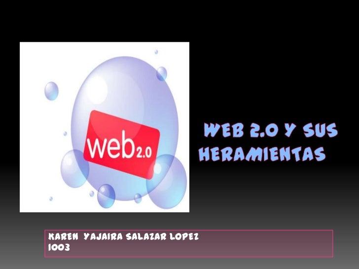 WEB 2.0 y sus heramientas<br />KAREN  YAJAIRA SALAZAR LOPEZ<br />1003<br />