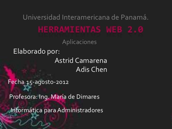 Universidad Interamericana de Panamá.          HERRAMIENTAS WEB 2.0                  Aplicaciones Elaborado por:          ...