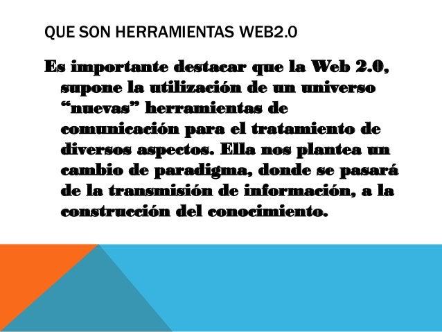 """QUE SON HERRAMIENTAS WEB2.0Es importante destacar que la Web 2.0, supone la utilización de un universo """"nuevas"""" herramient..."""