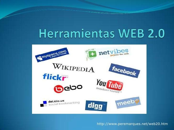 Herramientas WEB 2.0<br />http://www.peremarques.net/web20.htm<br />