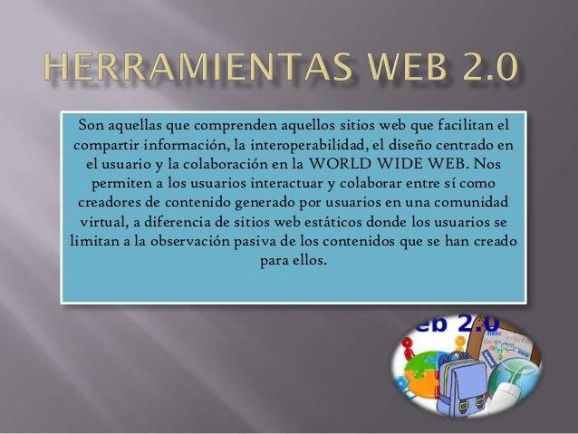Son aquellas que comprenden aquellos sitios web que facilitan el compartir información, la interoperabilidad, el diseño ce...