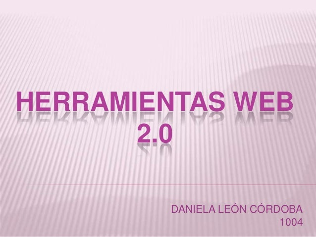 HERRAMIENTAS WEB 2.0 DANIELA LEÓN CÓRDOBA 1004
