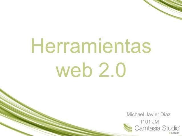Herramientas web 2.0 Michael Javier Diaz 1101 JM