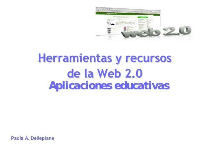 Herramientas y recursos                de la Web 2.0                Aplicaciones educativasPaola A. Dellepiane