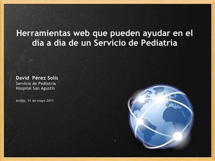 Herramientas web que pueden ayudar en el   día a día de un Servicio de PediatríaDavid Pérez SolísServicio de PediatríaHos...