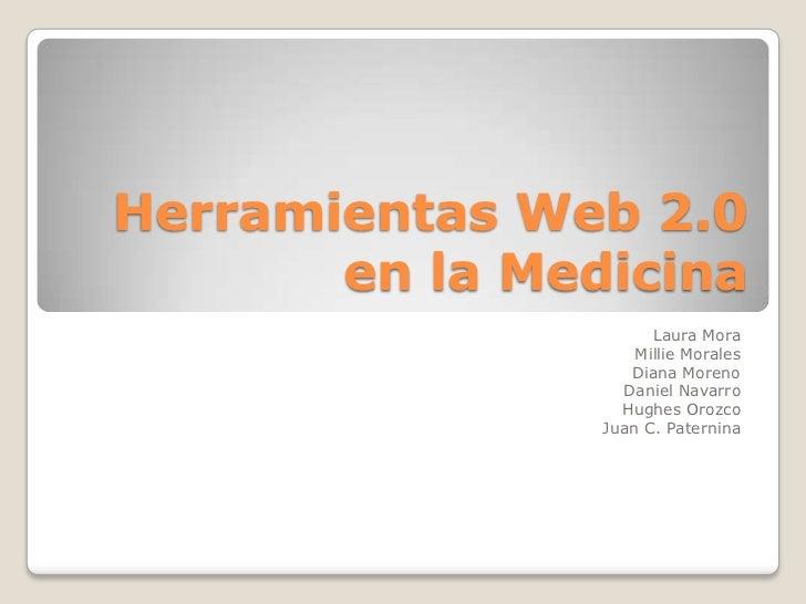 Herramientas Web 2.0 en la Medicina<br />Laura Mora<br />Millie Morales<br />Diana Moreno<br />Daniel Navarro<br />Hughes ...