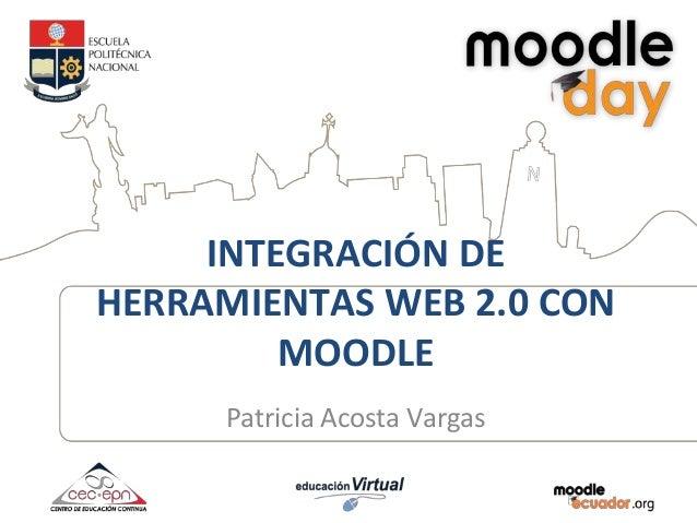 INTEGRACIÓN DEHERRAMIENTAS WEB 2.0 CONMOODLEPatricia Acosta Vargas