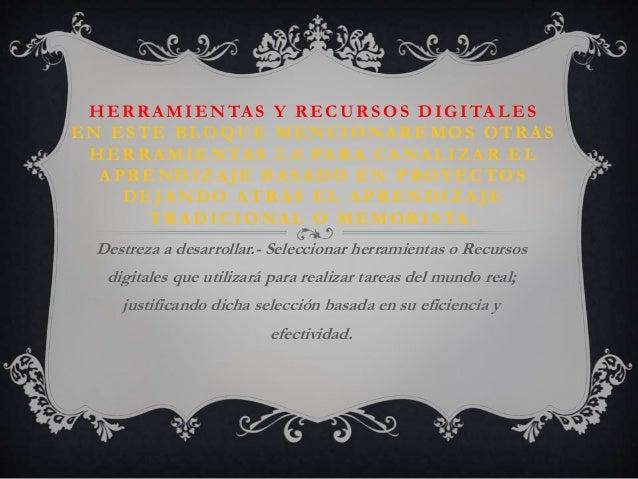 HER R A MIENTA S Y R ECUR SOS DIGITA LES EN ESTE BLOQUE MENCIONA R EMOS OTR A S HERRAMIENTAS 2.0 PARA CANALIZAR EL A PR EN...