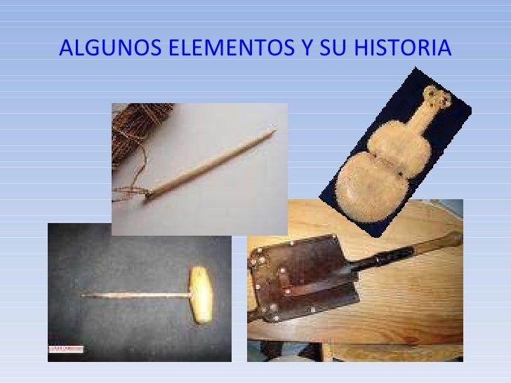 ALGUNOS ELEMENTOS Y SU HISTORIA