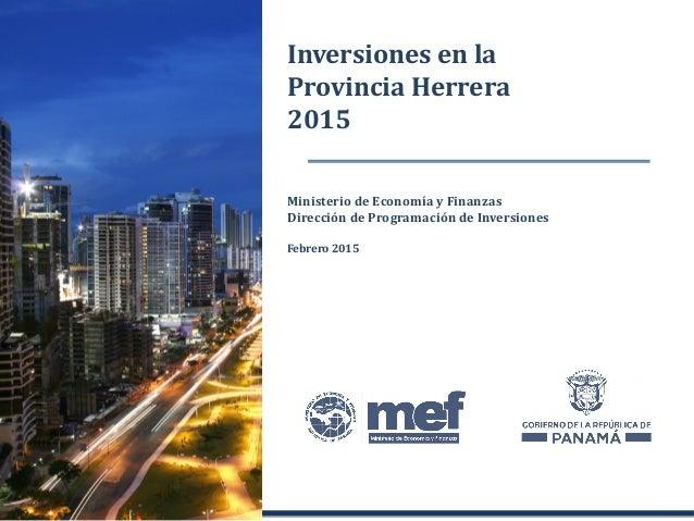 Ministerio de Economía y Finanzas Dirección de Programación de Inversiones Febrero 2015 Inversiones en la Provincia Herrer...
