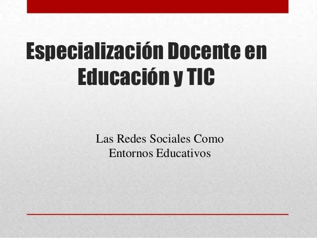 Especialización Docente enEducación y TICLas Redes Sociales ComoEntornos Educativos