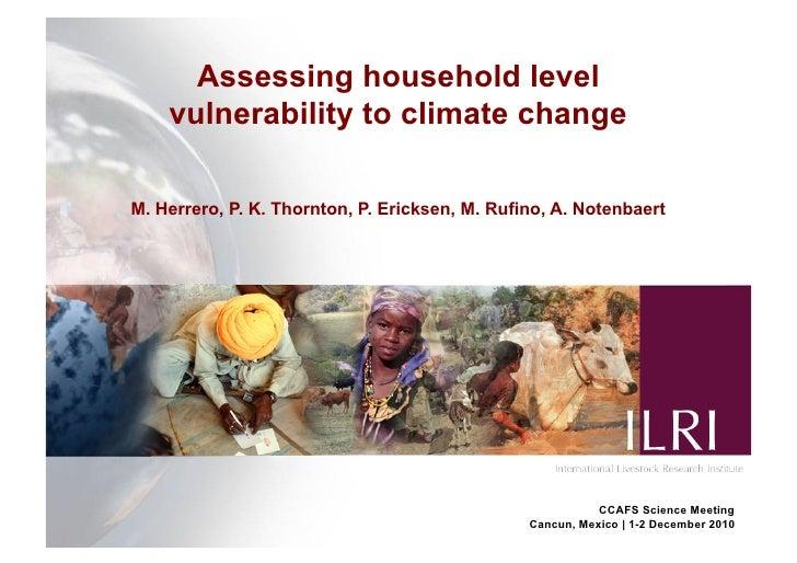 Assessing household level    vulnerability to climate changeM. Herrero, P. K. Thornton, P. Ericksen, M. Rufino, A. Notenba...