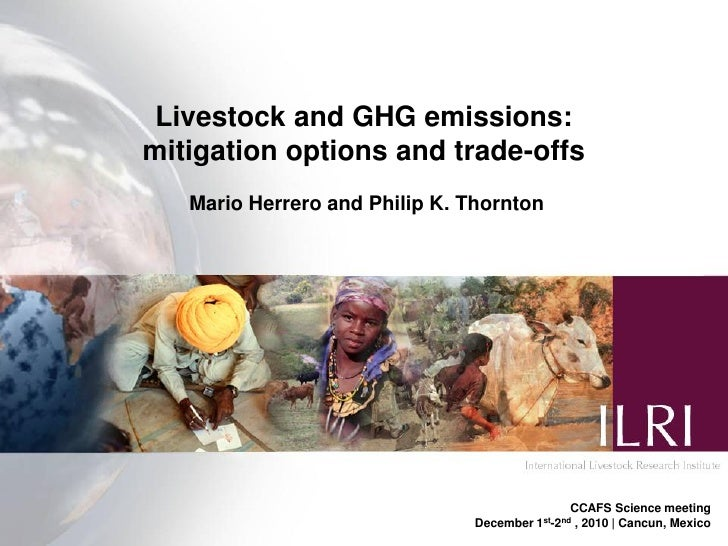 Livestock and GHG emissions:mitigation options and trade-offs   Mario Herrero and Philip K. Thornton                      ...