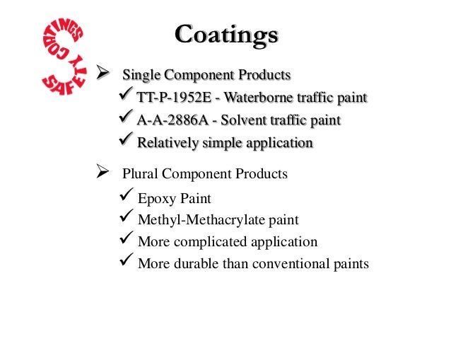 Coatings   Single Component Products     TT-P-1952E - Waterborne traffic paint     A-A-2886A - Solvent traffic paint   ...