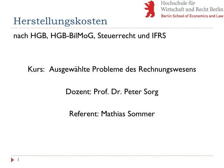Herstellungskosten <ul><li>nach HGB, HGB-BilMoG, Steuerrecht und IFRS </li></ul><ul><li>Kurs:  Ausgewählte Probleme des Re...