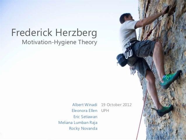 Frederick Herzberg  Motivation-Hygiene Theory                     Albert Winadi 19 October 2012                    Eleonor...