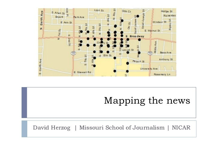 Mapping the news David Herzog    Missouri School of Journalism   NICAR