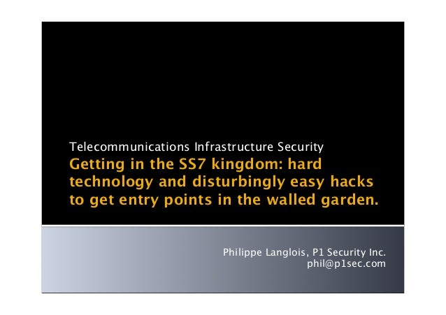 Telecommunications Infrastructure SecurityGetting in the SS7 kingdom: hardtechnology and disturbingly easy hacksto get ent...