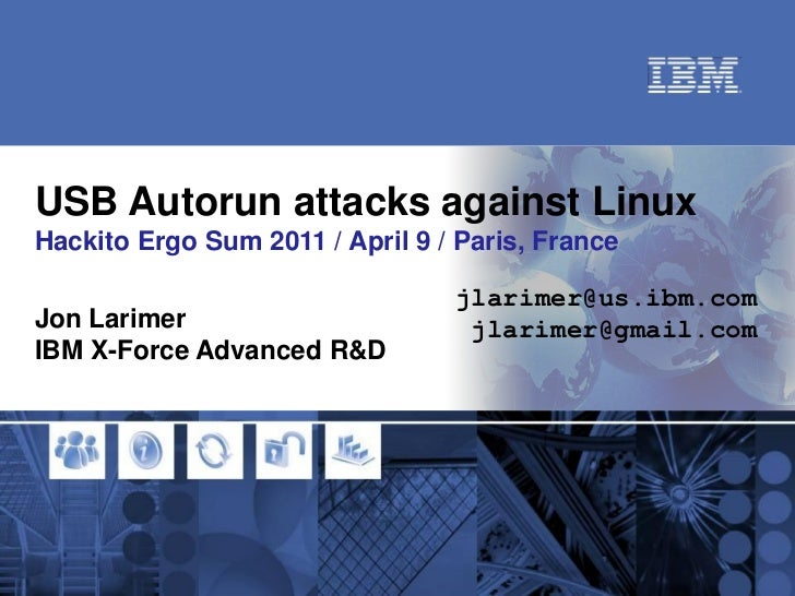USB Autorun attacks against LinuxHackito Ergo Sum 2011 / April 9 / Paris, France                                 jlarimer@...