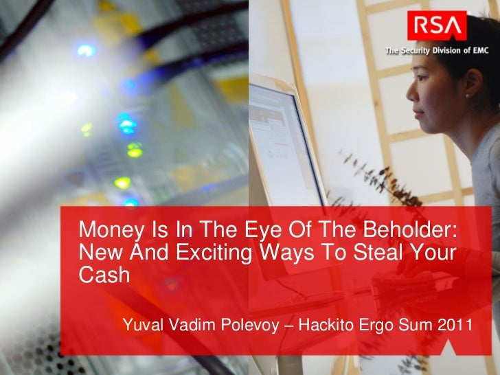 Money Is In The Eye Of The Beholder:New And Exciting Ways To Steal YourCash    Yuval Vadim Polevoy – Hackito Ergo Sum 2011