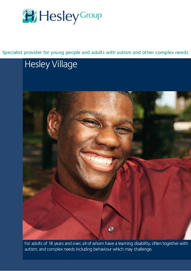 Hesley VillageFor adults of 18 years and over, all of whom have a learning disability, often together withautism; and comp...