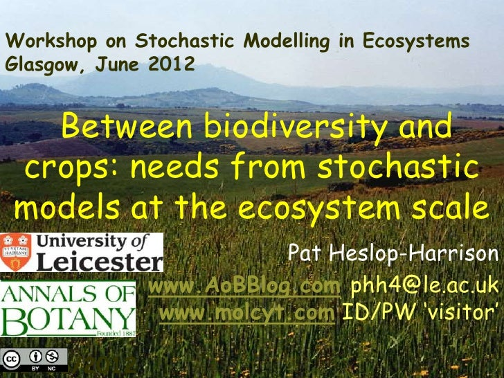 Workshop on Stochastic Modelling in EcosystemsGlasgow, June 2012  Between biodiversity andcrops: needs from stochasticmode...