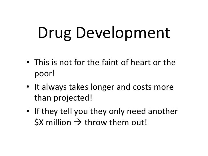 Drug Development<br /><ul><li>This is not for the faint of heart or the poor!